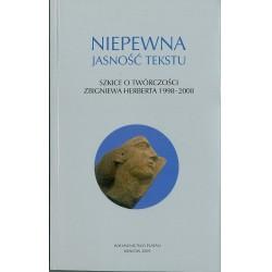 Niepewna jasność tekstu. Szkice o twórczości Zbigniewa Herberta 1998-2008