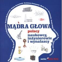 Mądra głowa. Polscy naukowcy, inżynierowie i wynalazcy