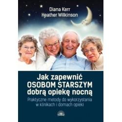 ak zapewnić osobom starszym dobrą opiekę nocną. Praktyczne metody do wykorzystania w klinikach i domach opieki