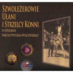 Szwoleżerowie ułani i strzelcy konni. w fotografii Narcyza Witczaka-Witaczyńskiego