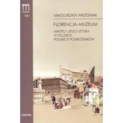 Florencja - Muzeum miasto i jego sztuka w oczach polskich podróżników