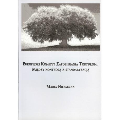 Europejski Komitet Zapobiegania Torturom. Między kontrolą a standaryzacją