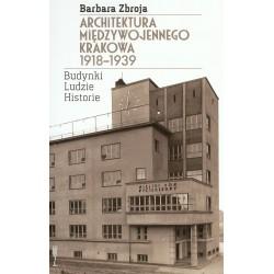 Architektura międzywojennego Krakowa 1918-1939. Budynki, ludzie, historie
