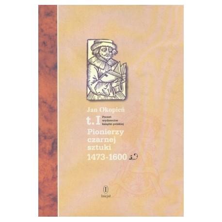 Poczet wydawców książki polskiej t. 1 Pionierzy czarnej sztuki 1473-1600
