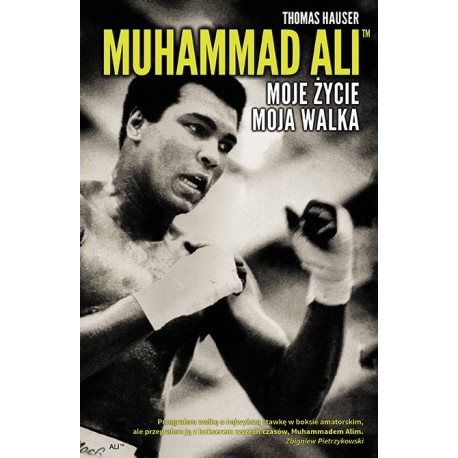 Muhammad Ali. Moje życie. Moja walka