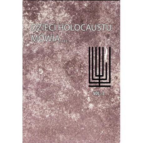 Dzieci Holocaustu Mówią. Tom 3