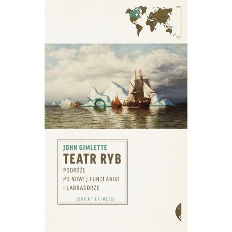 Teatr ryb. Podróże po Nowej Fundlandii i Labradorze