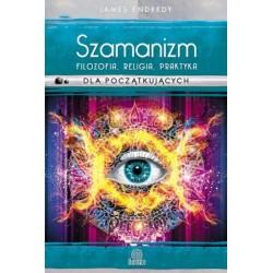 Szamanizm. filozofia, religia, praktyka dla początkujących
