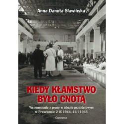 Kiedy kłamstwo było cnotą. Wspomnienia z pracy w obozie przejściowym w Pruszkowie 2.IX.1944 - 16.I.1945