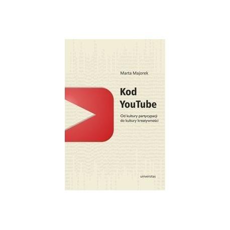 Kod YouTube. Od kultury partycypacji do kultury kreatywności