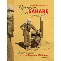 Rowerem przez Saharę i jeszcze dalej. Raport z podróży po Afryce w 1980 roku