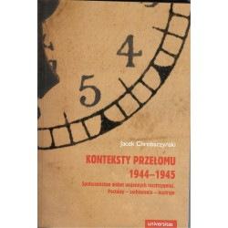 Konteksty przełomu 1944 - 1945. Społeczeństwo wobec wojennych rozstrzygnięć.