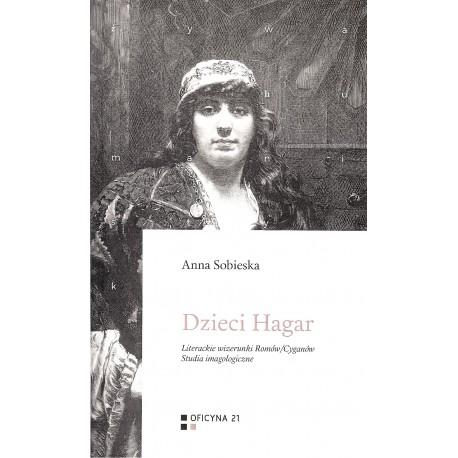 Dzieci Hagar. Literackie wizerunki Romów/Cyganów. Studia imagologiczne