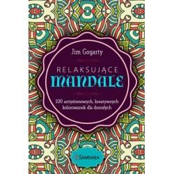 Relaksujące mandale. 100 antystresowych, kreatywnych, kolorwanek dla dorosłych