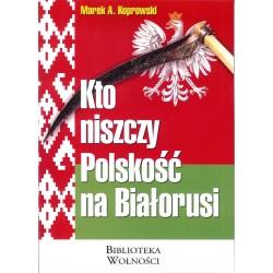 Kto niszczy Polskość na Białorusi?