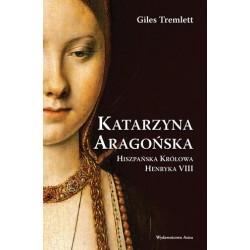 Katarzyna Aragońska. Hiszpańska królowa Henryka VIII