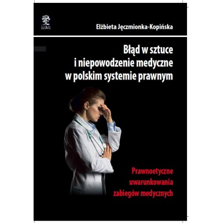 Błąd w sztuce i niepowodzenie medyczne w polskim systemie prawnym