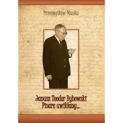 Janusz Teodor Dybowski Pisarz uwikłany...