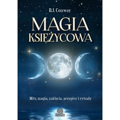 Magia księżycowa. Mity, magia, zaklęcia, przepisy i rytuały