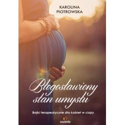 Błogosławiony stan umysłu. Bajki terapeutyczne dla kobiet w ciąży