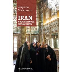 Iran nowoczesnych ajatollahów. Przewodnik