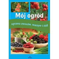 Mój ogród - uprawa owoców, warzyw i ziół
