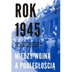Rok 1945 Między wojną a podległością