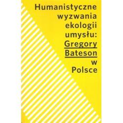 Humanistyczne wyzwania ekologii umysłu: Gregory Bateson w Polsce