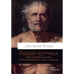 Paideia rzymska. Model formowania człowieka w myśl Seneki, Epikteta i Marka Aureliusza
