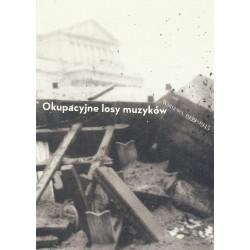 Okupacyjne losy muzyków Warszawa 1939 - 1945 tom 2