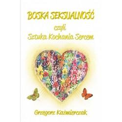 Boska seksualność czyli sztuka kochania sercem (wydanie drugie)