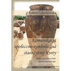 Komunikacja społeczno - symboliczna starożytnej Krety. Próba charakterystyki okresu minojskiego