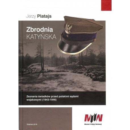 Zbrodnia katyńska. Zeznania świadków przed polskimi sądami wojskowymi (1943-1946)
