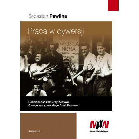 Praca w dywersji. Codzienność żołnierzy Kedywu Okręgu Warszawskiego Armii Krajowej