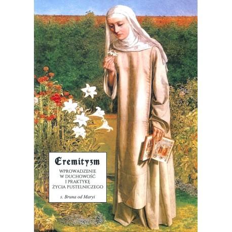 Eremityzm. Wprowadzenie w duchowość i praktykę życia pustelniczego