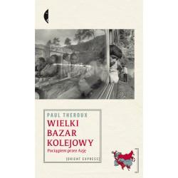 Wielki bazar kolejowy. Pociągiem przez Azję (wydanie 2)