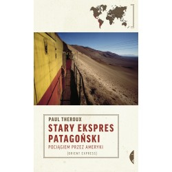 Stary ekspres patagoński. Pociągiem przez Ameryki (wydanie 2)