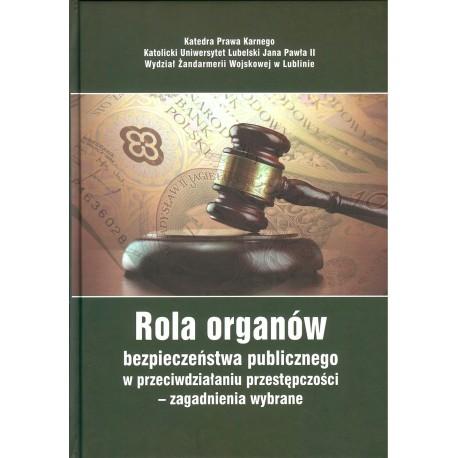 Rola organów bezpieczeństwa publicznego w przeciwdziałaniu przestępczości - zagadnienia wybrane