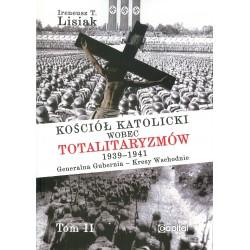 Kościół katolicki wobec totalitaryzmów 1939-1941 Generalna Gubernia - Kresy Wschodnie tom II