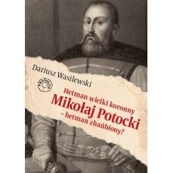 Hetman wielki koronny Mikołaj Potocki - hetman zhańbiony?