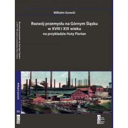 Rozwój przemysłu na Górnym Śląsku w XVIII i XIX wieku na przykładzie Huty Florian