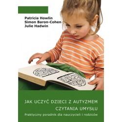 Jak uczyć dzieci z autyzmem czytania umysłu. Praktyczny poradnik dla nauczycieli i rodziców