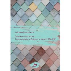 Ścieżkami tłumaczy. Poezja polska w Bułgarii w latach 1956 - 1989
