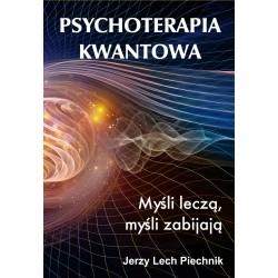 Psychoterapia kwantowa. Myśli leczą, myśli zabijają