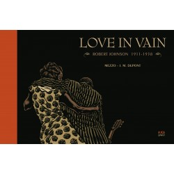 Love In Vain. Robert Johnson 1911 - 1938