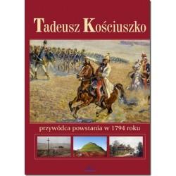 Tadeusz Kościuszko. Przywódca powstania w 1794 roku