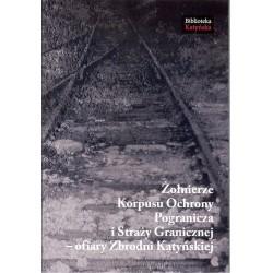 Żołnierze Korpusu Ochrony Pogranicza i Straży Granicznej - ofiary Zbrodni Katyńskiej
