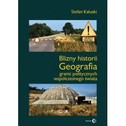 Blizny historii. Geografia granic politycznych współczesnego świata