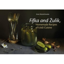 Fifka and Żulik, Homemade Recipes of Łódź Cuisine