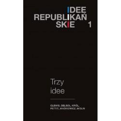 Idee republikańskie. Trzy idee Nowe wydanie